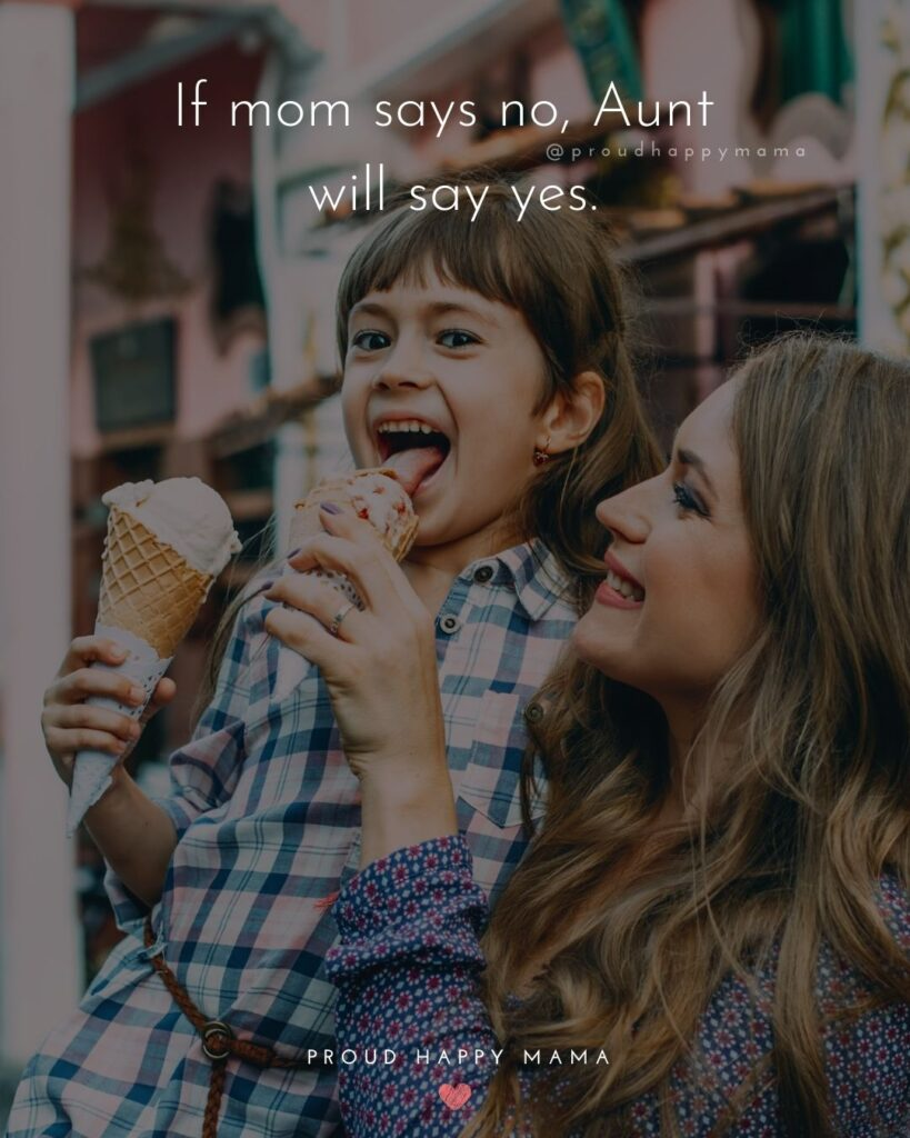 Quotes About Becoming An Aunt - If mom says no, Aunt will say yes.
