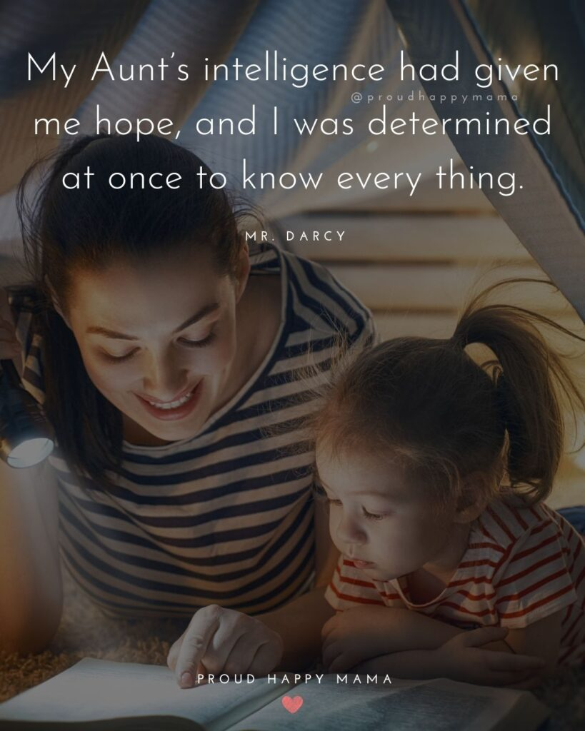 Quotes About Becoming An Aunt - My Aunts intelligence had given me hope, and I was determined at once to know every thing. – Mr. Darcy