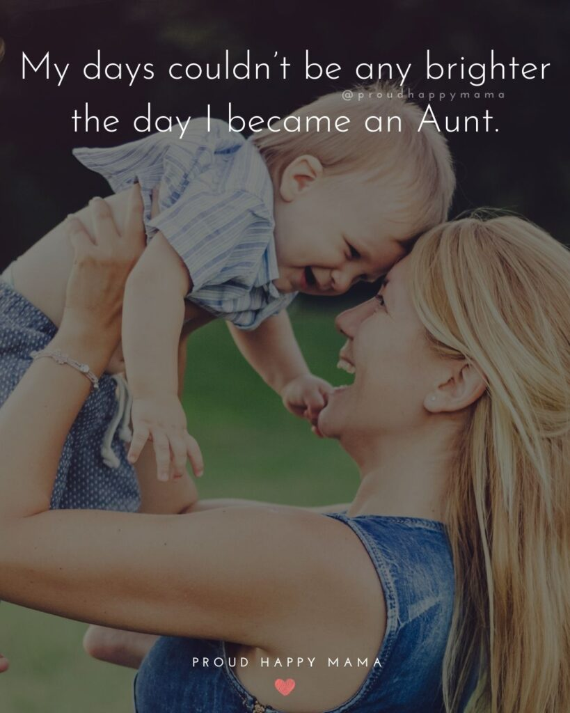 Quotes About Becoming An Aunt - My days couldnt be any brighter the day I became an Aunt.