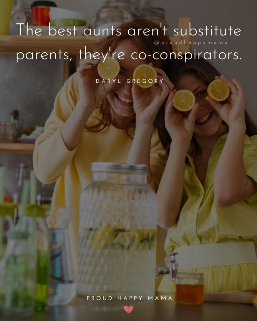 Quotes About Becoming An Aunt - The best aunts arent substitute parents, they're co-conspirators. —Daryl Gregory