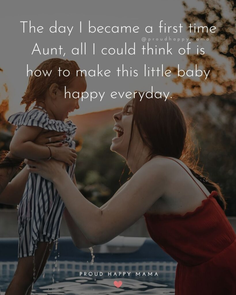 Quotes About Becoming An Aunt - The day I became a first time Aunt, all I could think of is how to make this little baby happy everyday.