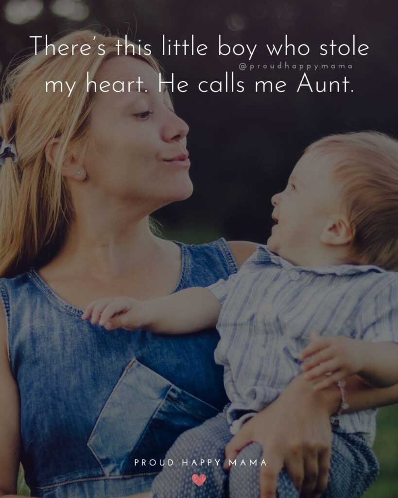 Quotes About Becoming An Aunt - Theres this little boy who stole my heart. He calls me Aunt.