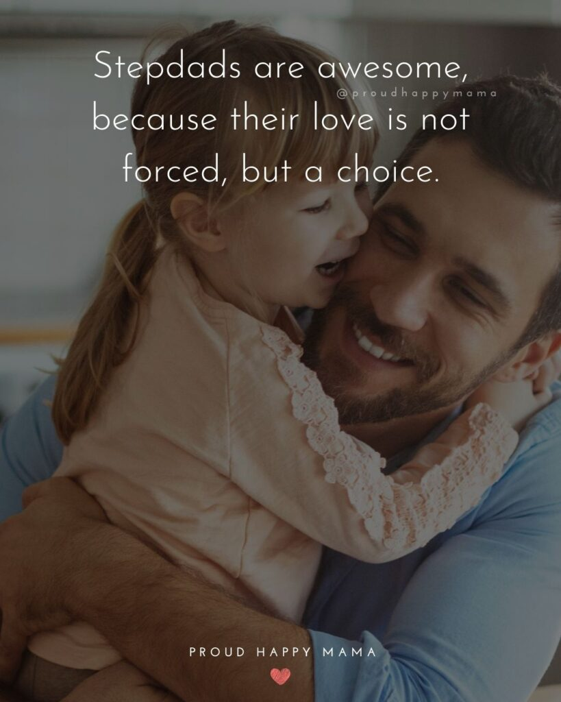 Step Dad Quotes - Stepdads are awesome, because their love is not forces, but a choice.