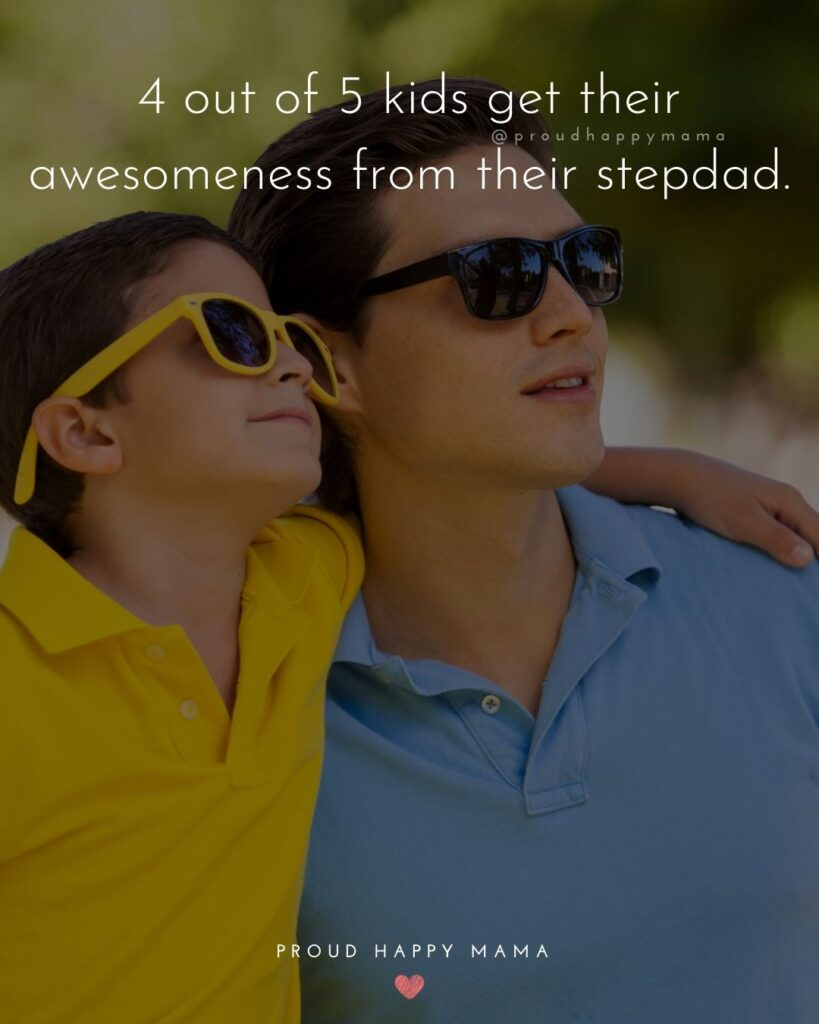 Stepdad Quotes - 4 out of 5 kids get their awesomeness from their stepdad.