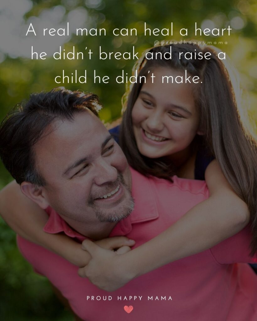 Stepdad Quotes - A real man can heal a heart he didnt break and raise a child he didnt make.