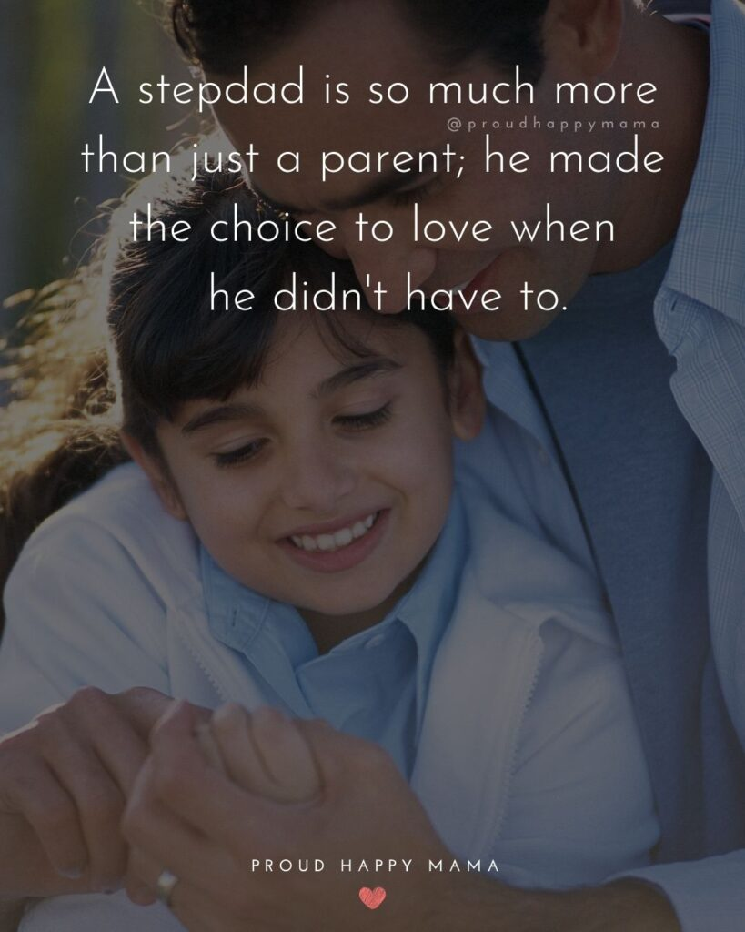 Stepdad Quotes - A stepdad is so much more than just a parent; he made the choice to love when he didn't have to.