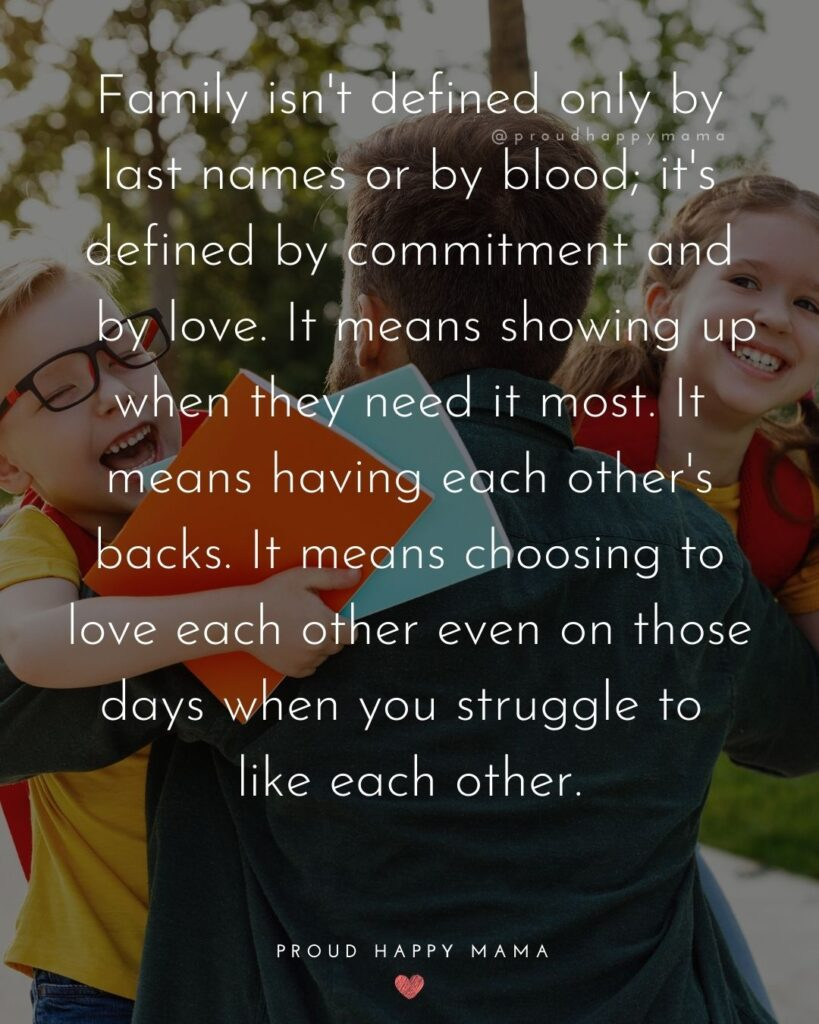 Stepdad Quotes - Family isn't defined only by last names or by blood; it's defined by commitment and by love. It means showing up when they need it most. It means having each other's backs. It means choosing to love each other even on those days when you struggle to like each other.