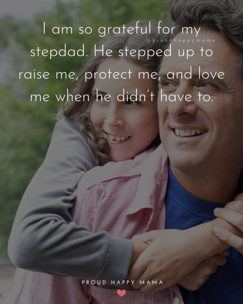 Stepdad Quotes - I am so grateful for my stepdad. He stepped up to raise me, protect me, and love me when he didnt have to.