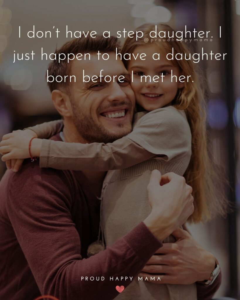 Stepdad Quotes - I don't have a step daughter. I just happen to have a daughter born before I met her.