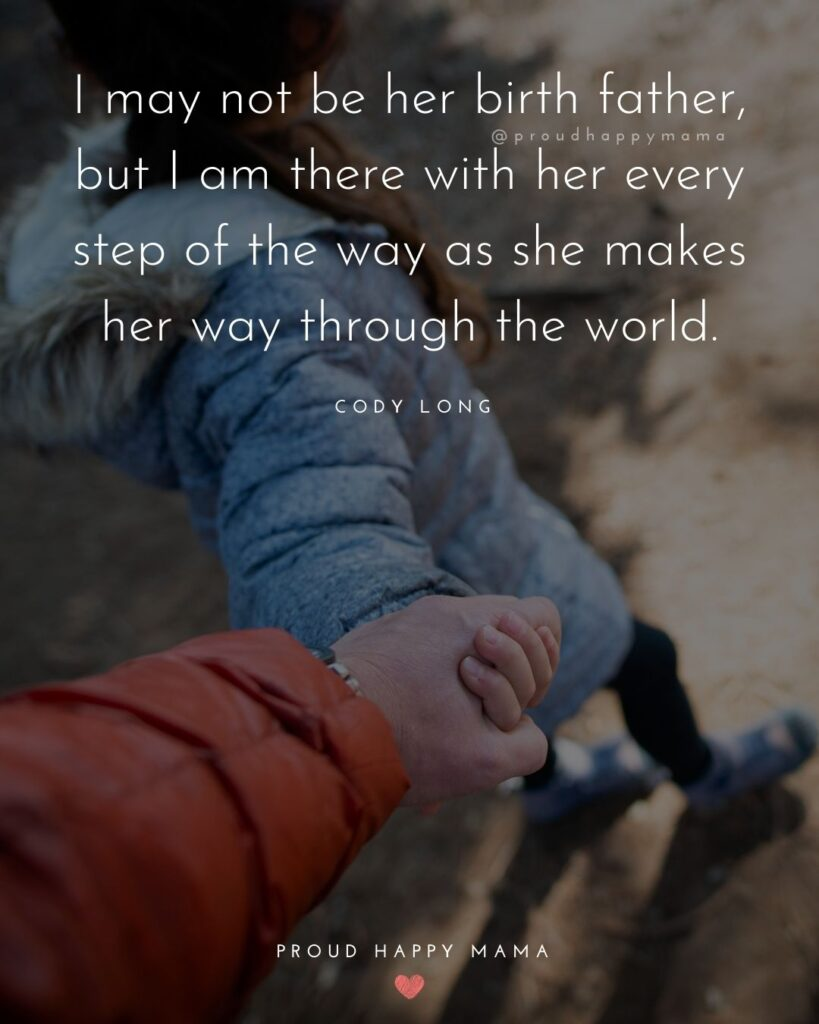 Stepdad Quotes - I may not be her birth father, but I am there with her every step of the way as she makes her way through the world. — Cody Long