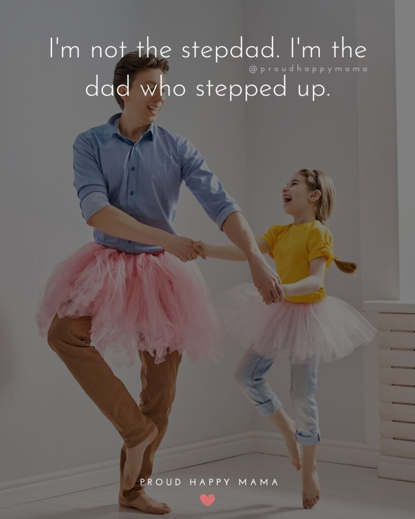 Stepdad Quotes - I'm not the stepdad. I'm the dad who stepped up.
