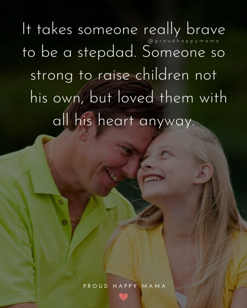 Stepdad Quotes - It takes someone really brave to be a stepdad. Someone so strong to raise a child not his own, but loved them with all her heart anyway.
