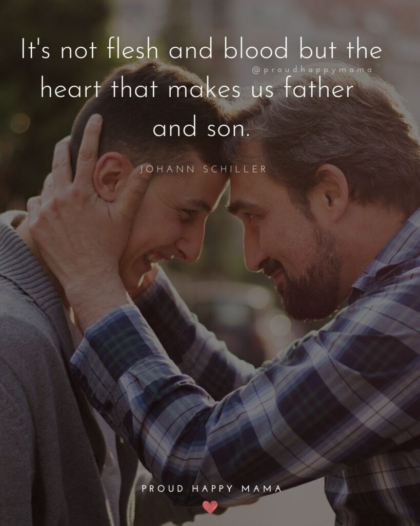 Stepdad Quotes - It's not flesh and blood but the heart that makes us father and son. Johann Schiller
