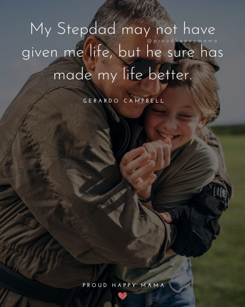 Stepdad Quotes - My Stepdad may not have given me life, but he sure has made my life better. - Gerardo Campbell
