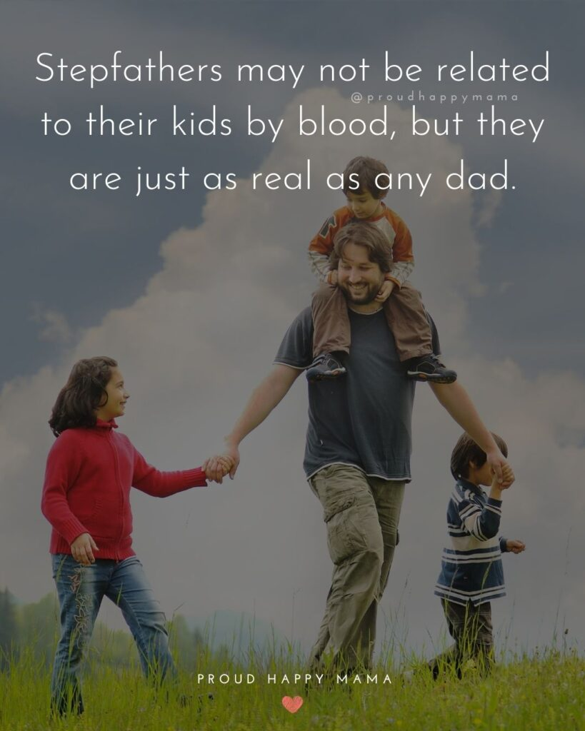 Stepdad Quotes - Stepfathers may not be related to their kids by blood, but they are just as real as any dad.