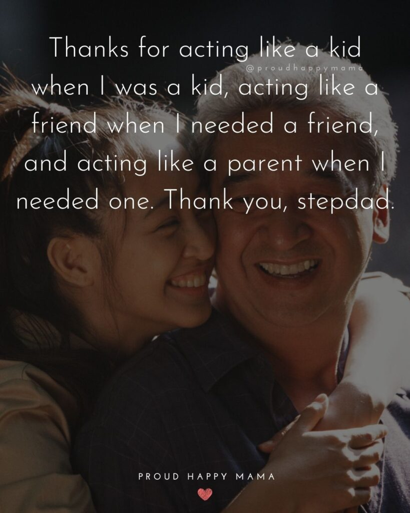 Stepdad Quotes - Thanks for acting like a kid when I was a kid, acting like a friend when I needed a friend, and acting like a parent when I needed one. Thank you, stepdad.