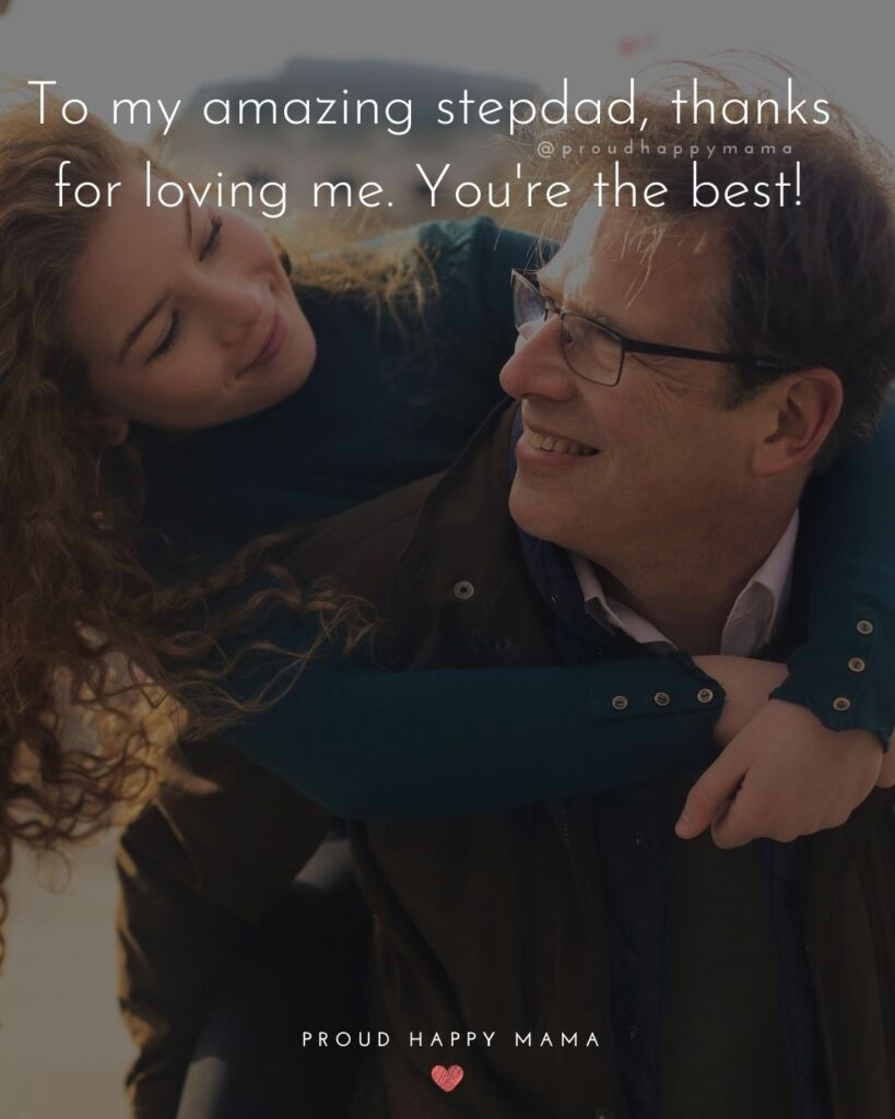 Stepdad Quotes - To my amazing stepdad, thanks for loving me. Youre the best!