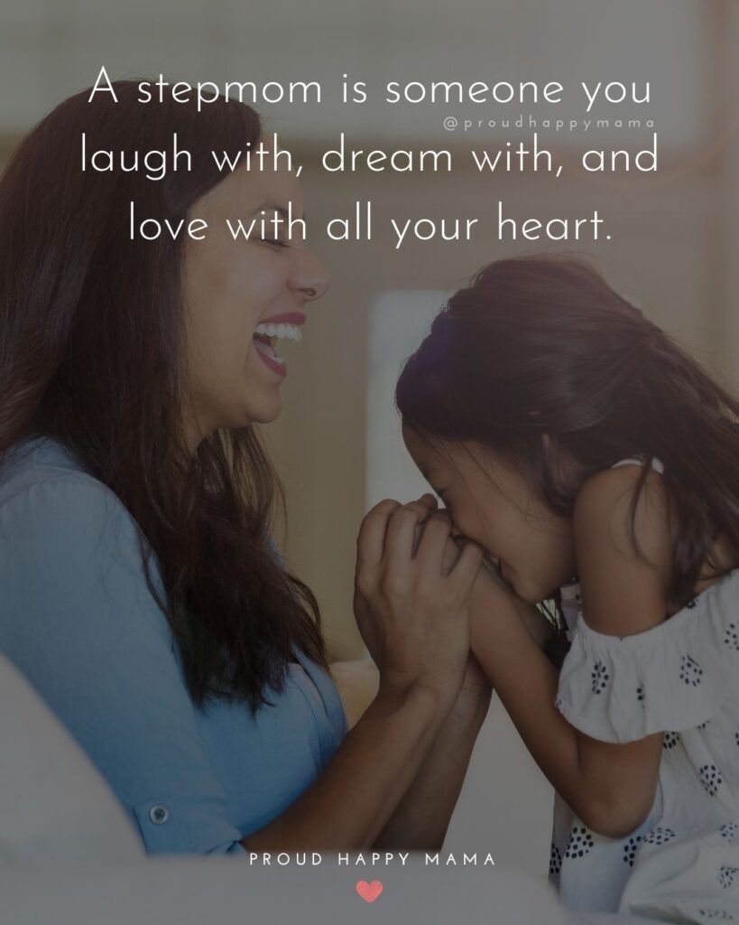 Stepmom Quotes - A stepmom is someone you laugh with, dream with, and love with all your heart.