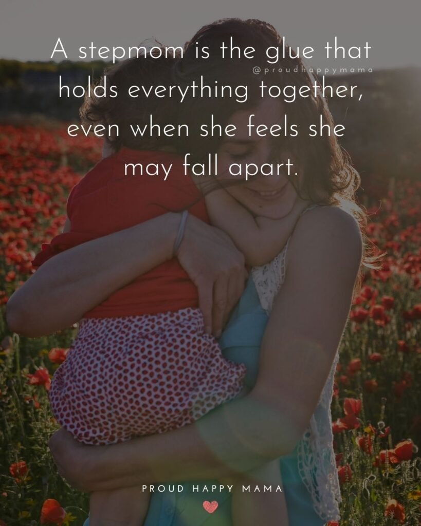 Stepmom Quotes - A stepmom is the glue that holds everything together, even when she feels she may fall apart.