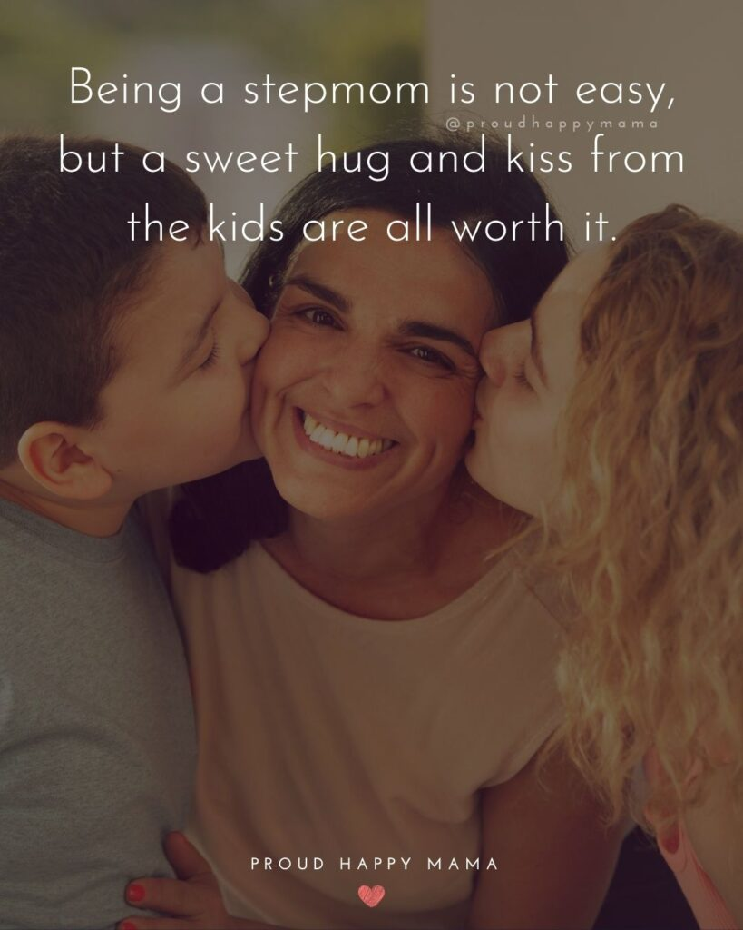 Stepmom Quotes - Being a stepmom is not easy, but a sweet hug and kiss from the kids are all worth it.