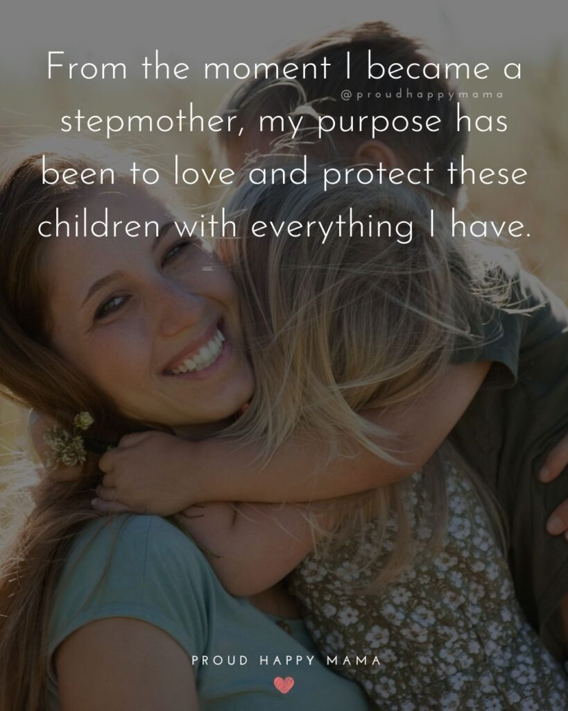 Stepmom Quotes - From the moment I became a stepmother, my purpose has been to love and protect these children with everything I have.