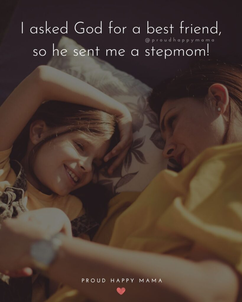 Stepmom Quotes - I asked God for a best friend, so he sent me a stepmom!