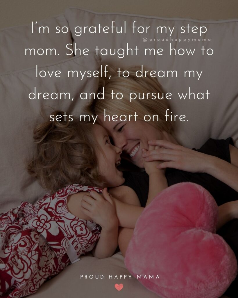 Stepmom Quotes - I'm so grateful for my step mom. She taught me how to love myself, to dream my dream, and to pursue what sets my heart on fire.