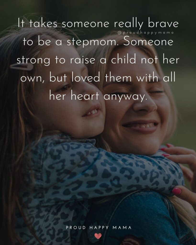 Stepmom Quotes - It takes someone really brave to be a stepmom. Someone strong to raise a child not her own, but loved them with all her heart anyway.