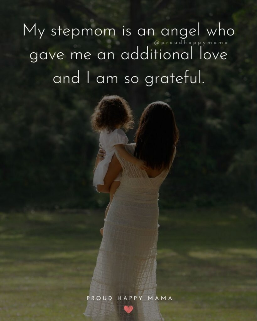 Stepmom Quotes - My stepmom is an angel who gave me an additional love and I am so grateful.