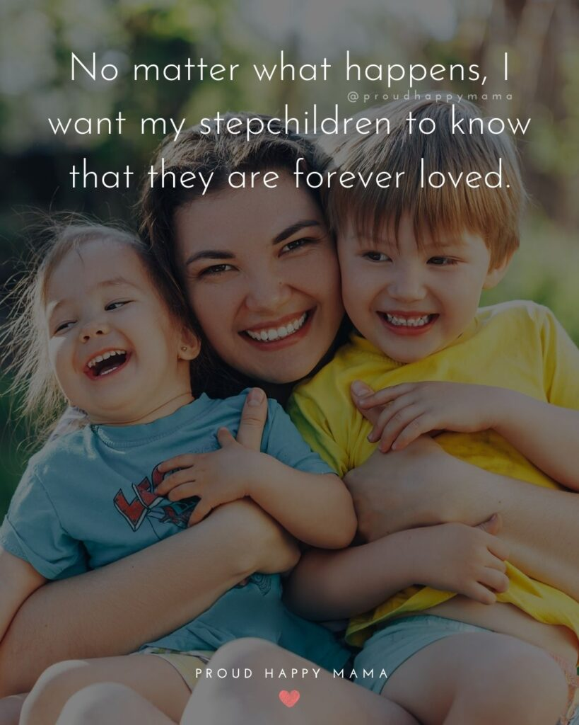 Stepmom Quotes - No matter what happens, I want my stepchildren to know that they are forever loved.