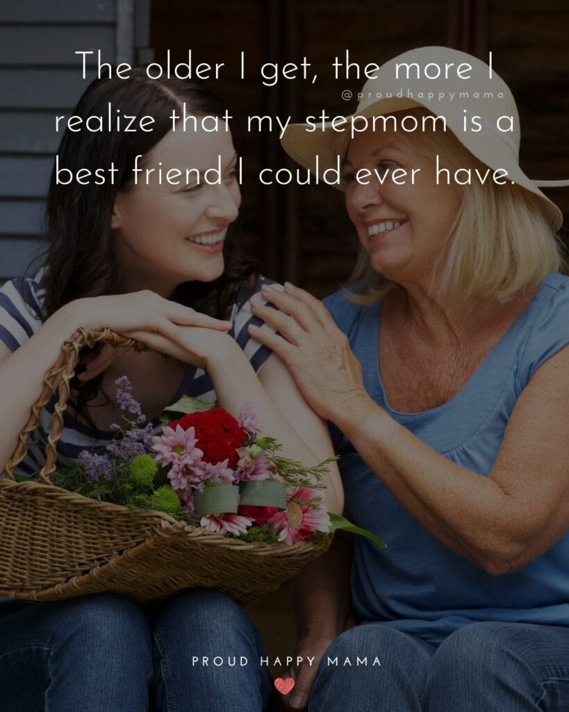 Stepmom Quotes - The older I get, the more I realize that my stepmom is a best friend I could ever have.