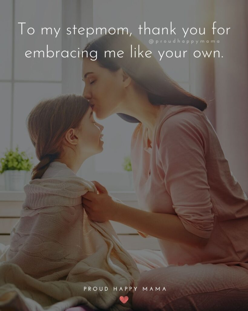 Stepmom Quotes - To my stepmom, thank you for embracing me like your own.