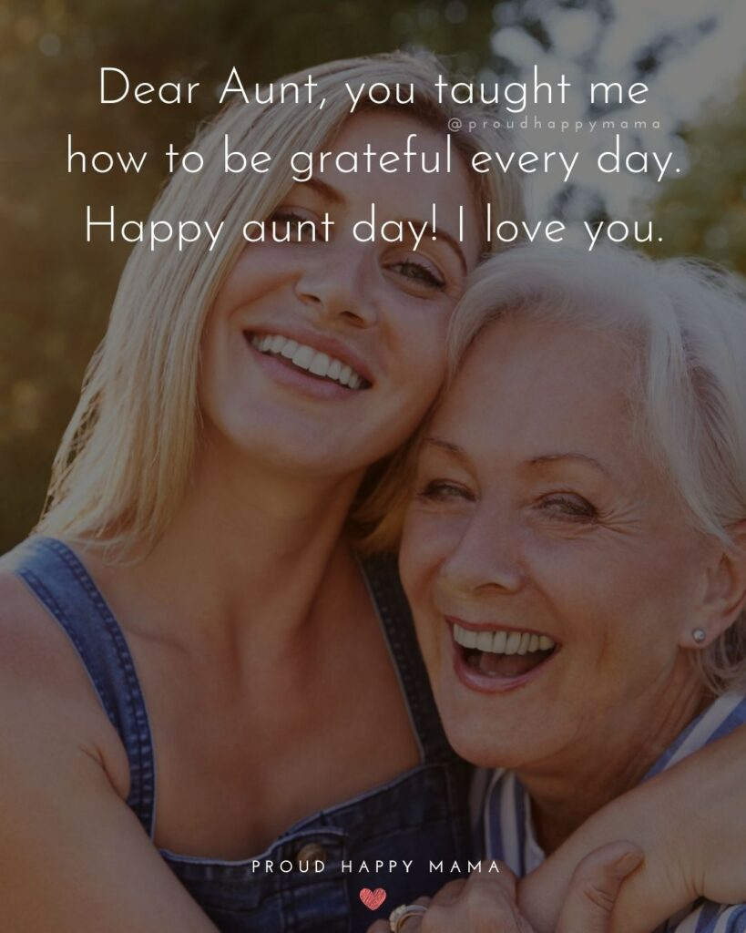 Aunt And Uncle Day Quotes - Dear Aunt, you taught me how to be grateful every day. Happy aunt day! I love you.