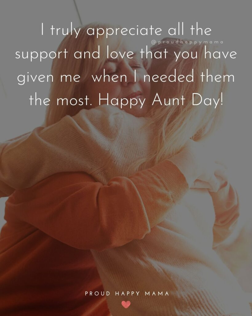 Aunt And Uncle Day Quotes - I truly appreciate all the support and love that you have given me when I needed them the most. Happy Aunt Day!