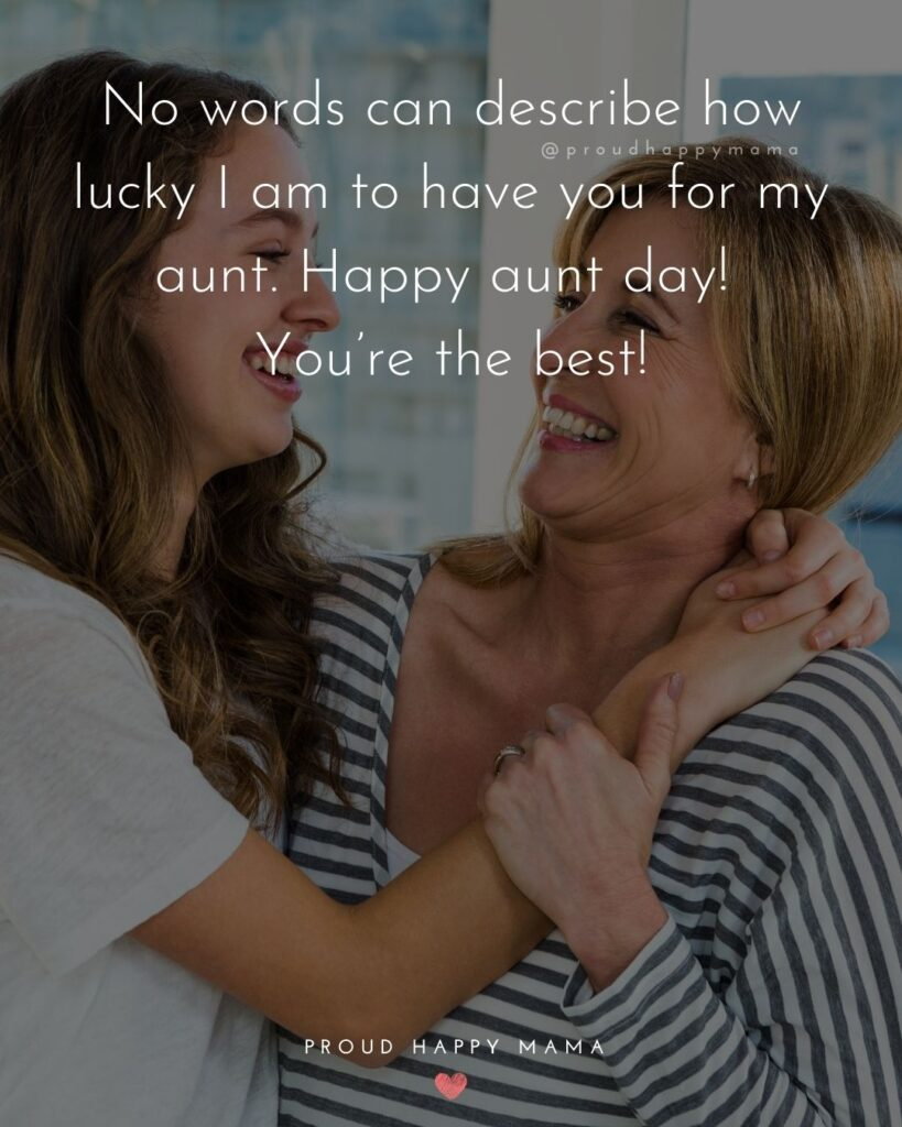 Aunt And Uncle Day Quotes - No words can describe how lucky I am to have you for my aunt. Happy aunt day! You're the best!