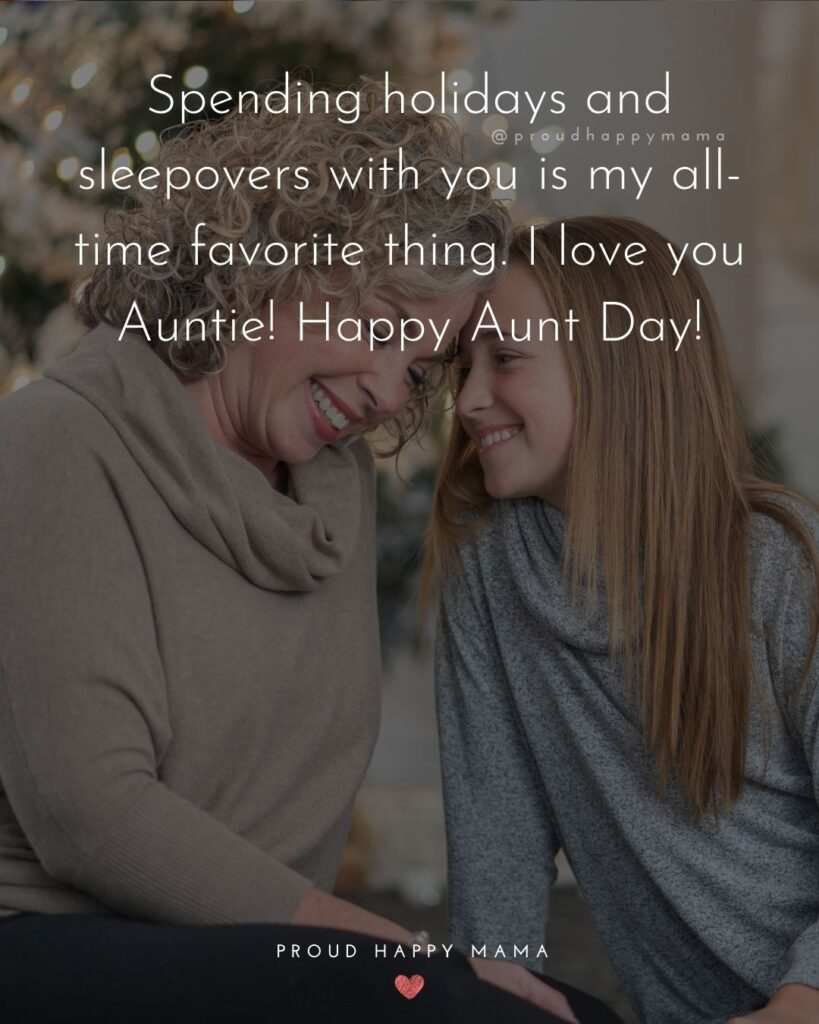 Aunt And Uncle Day Quotes - Spending holidays and sleepovers with you is my all-time favorite thing. I love you Auntie! Happy Aunt Day!