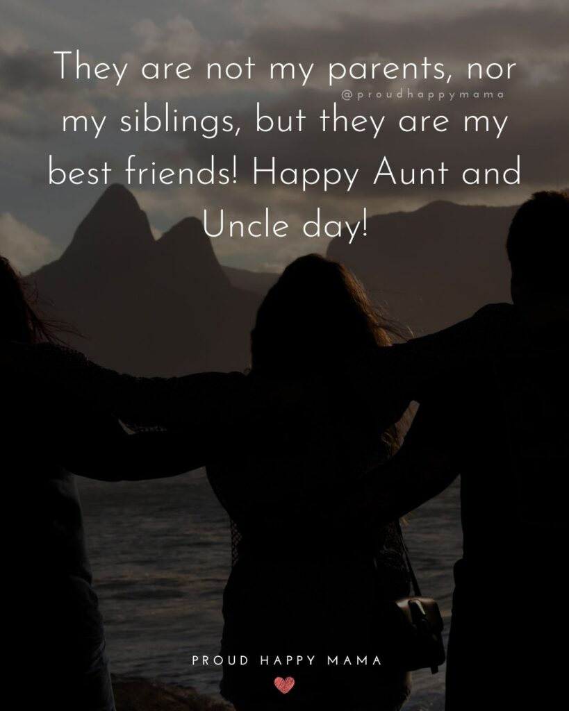 Aunt And Uncle Day Quotes - They are not my parents, nor my siblings, but they are my best friends! Happy Aunt and Uncle day!