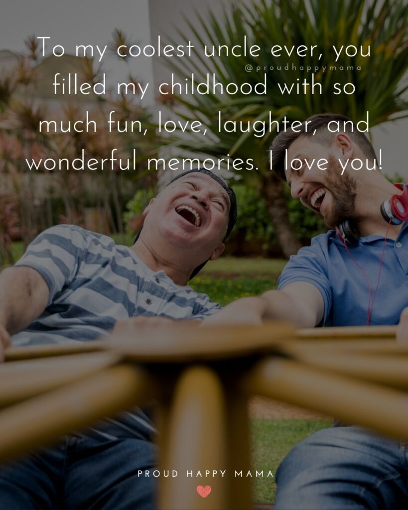 Aunt And Uncle Day Quotes - To my coolest uncle ever, you filled my childhood with so much fun, love, laughter, and wonderful memories. I love you!