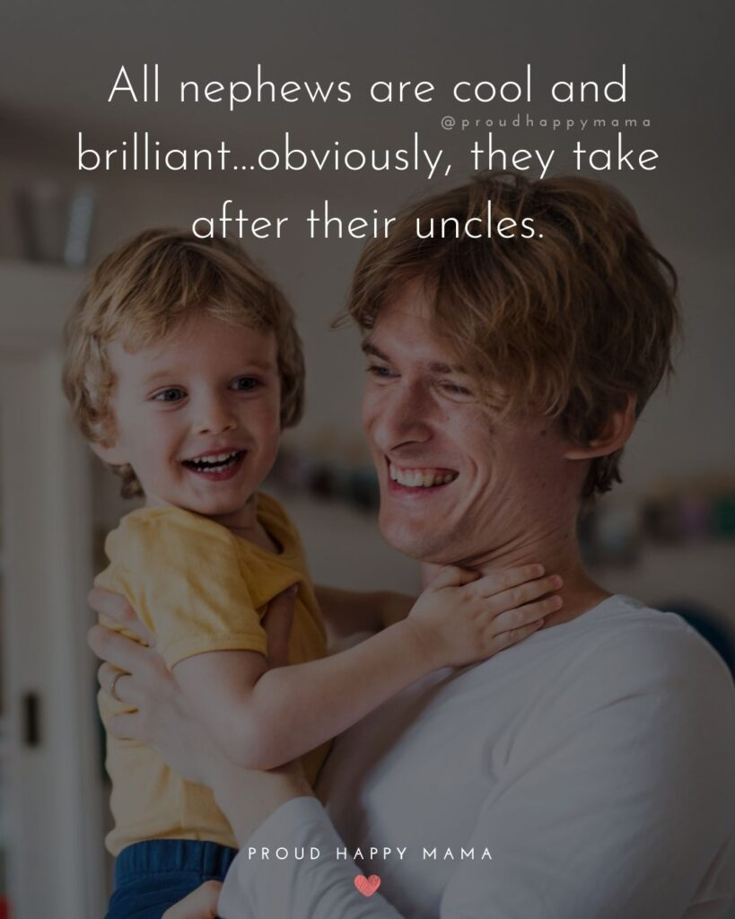 Nephew Quotes - All nephews are cool and brilliant…obviously, they take after their uncles.