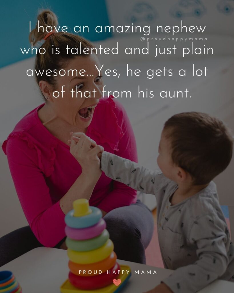 Nephew Quotes - I have an amazing nephew who is talented and just plain awesome…Yes, he gets a lot of that from his aunt.