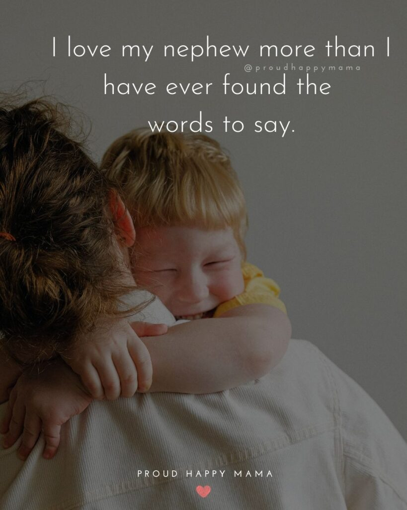 Nephew Quotes - I love my nephew more that I have ever found the words to say.