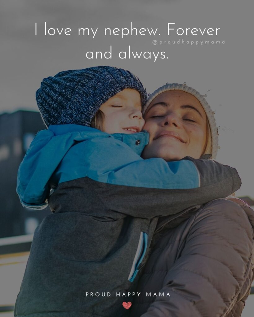 Nephew Quotes - I love my nephew more that I have ever found the words to say. Nephew Quotes - I love my nephew. Forever and always.