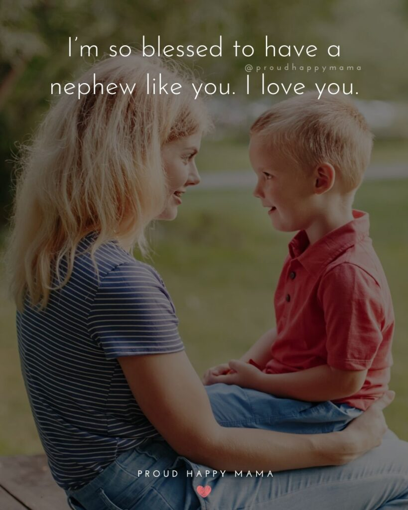 Nephew Quotes - Im so blessed to have a nephew like you. I love you.