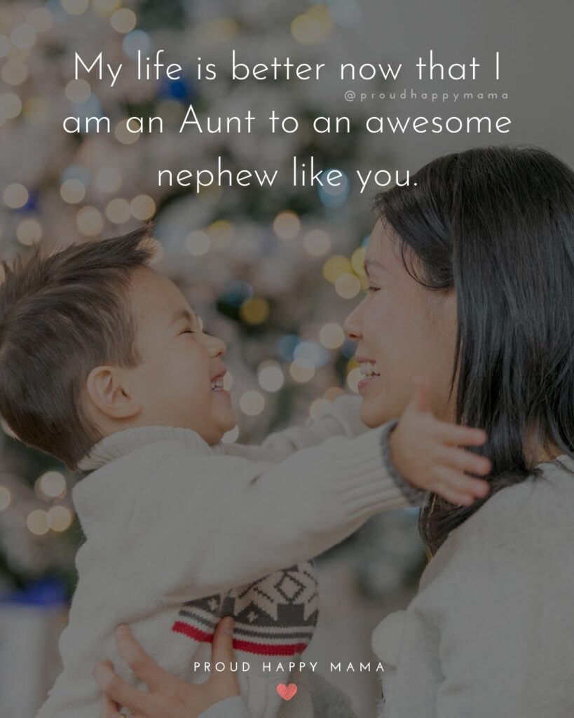 Nephew Quotes - My life is better now that I am an Aunt to an awesome nephew like you.