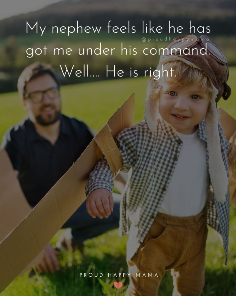 Nephew Quotes - My nephew feels like he has got me under his command. Well…. He is right.