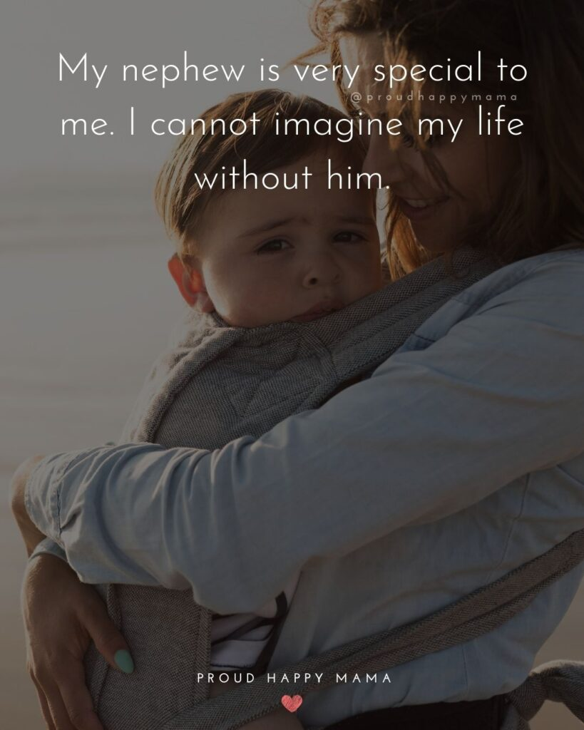Nephew Quotes - My nephew is very special to me. I cannot imagine my life without him.