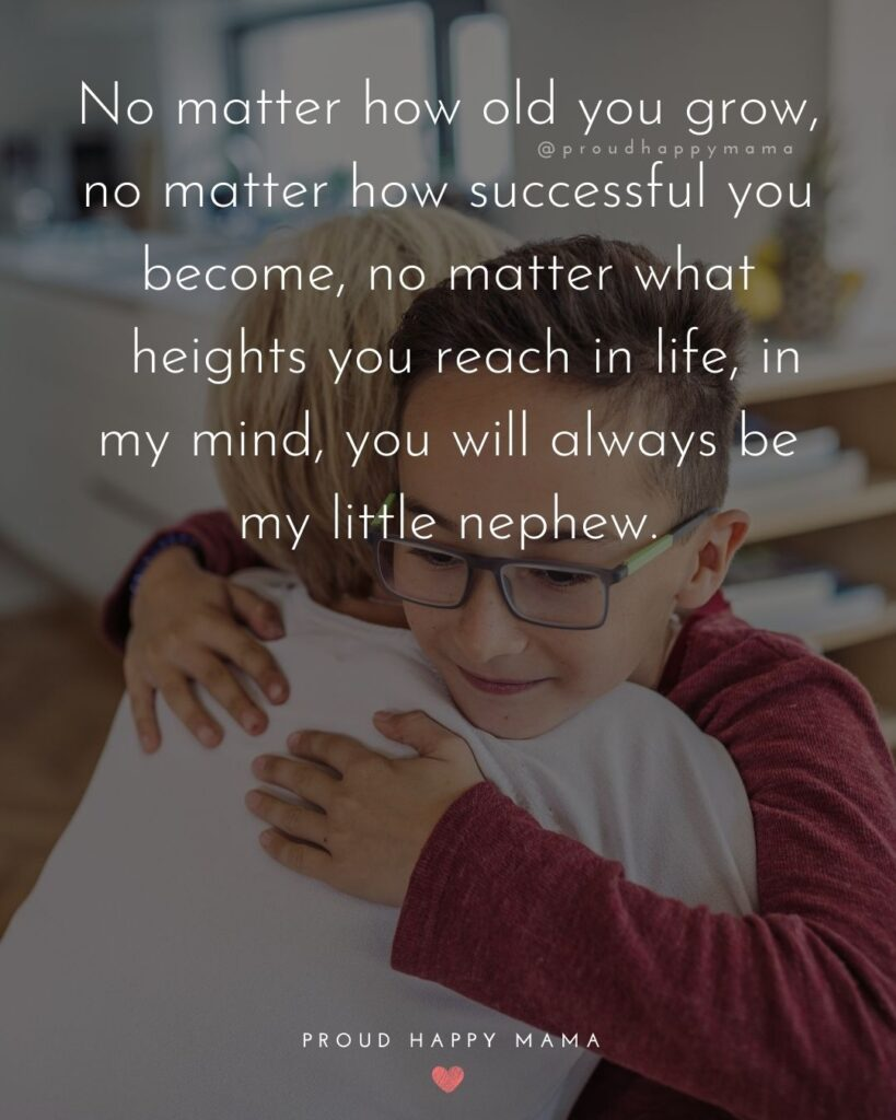 Nephew Quotes - No matter how old you grow, no matter how successful you become, no matter what heights you reach in life,
