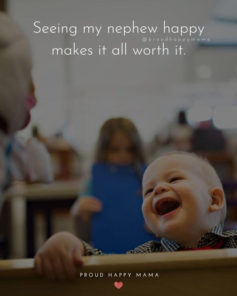 Nephew Quotes - Seeing my nephew happy makes it all worth it.