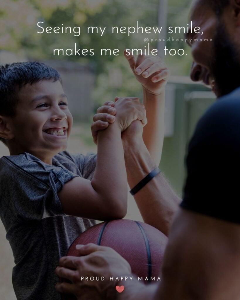 Nephew Quotes - Seeing my nephew smile, makes me smile too.