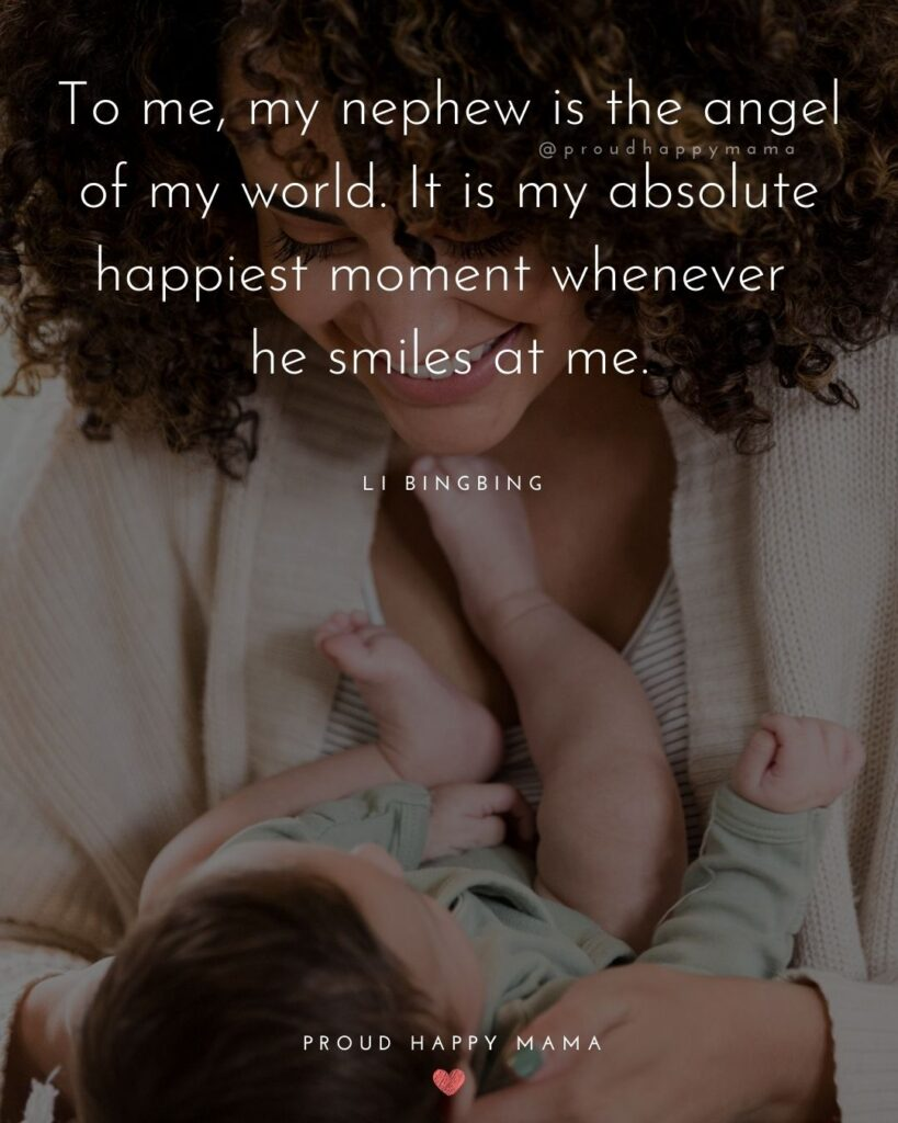 Nephew Quotes - To me, my nephew is the angel of my world. It is my absolute happiest moment whenever he smiles at me